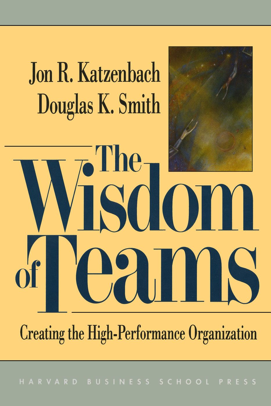 The Wisdom of Teams By: Douglas K. Smith,Jon R. Katzenbach