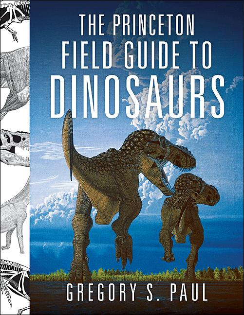 The Princeton Field Guide to Dinosaurs By: Gregory S. Paul