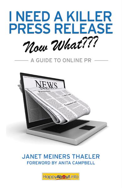 I Need a Killer Press Release--Now What??? By: Janet Meiners Thaeler