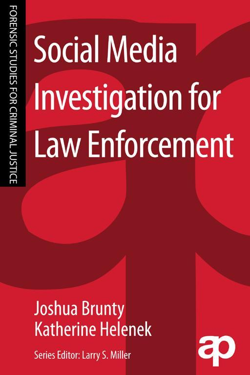 Social Media Investigation for Law Enforcement By: Joshua L. Brunty,Katherine Helenek