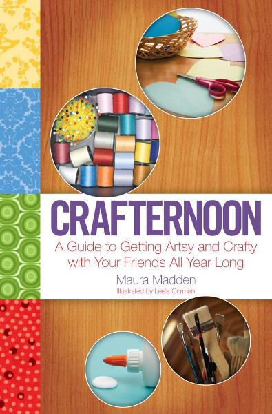 Crafternoon A Guide to Getting Artsy and Crafty with Your Friends All Year Long