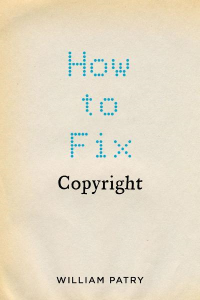 How to Fix Copyright By: William Patry
