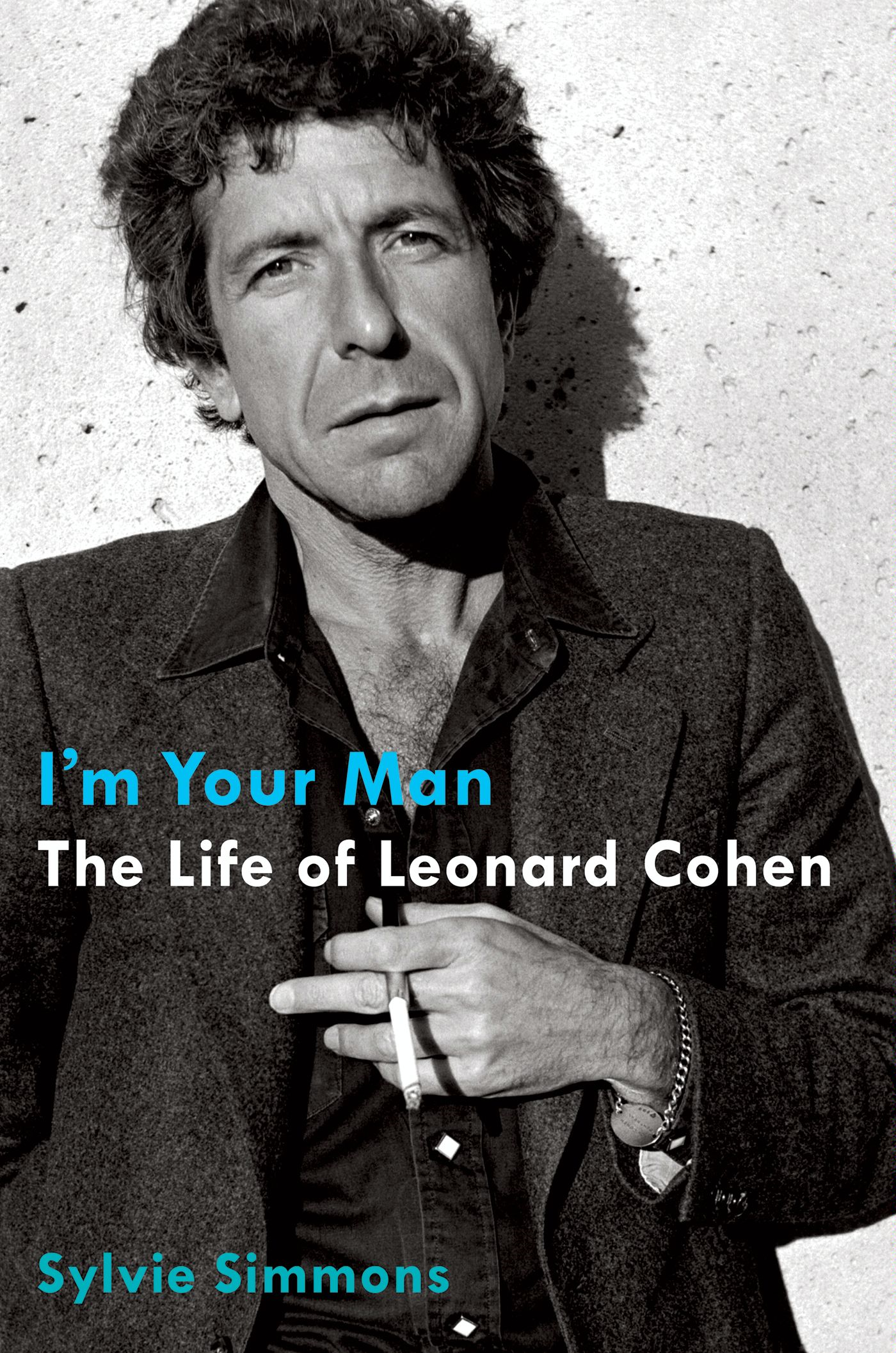 I'm Your Man: The Life of Leonard Cohen By: Sylvie Simmons