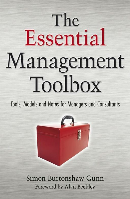 The Essential Management Toolbox By: Simon Burtonshaw-Gunn