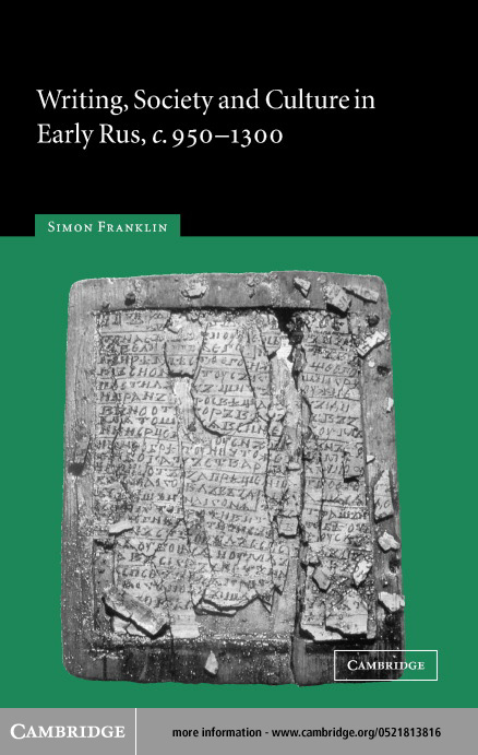 Writing, Society and Culture in Early Rus, c. 950�1300