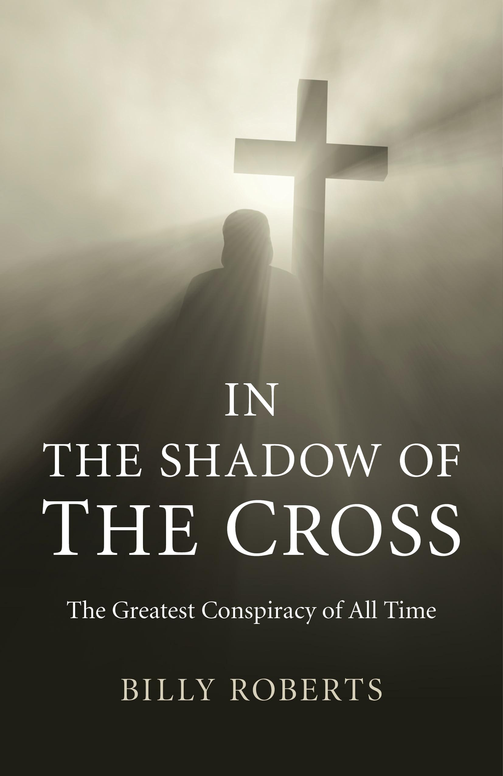 In the Shadow of the Cross: The Greatest Conspiracy of All Time