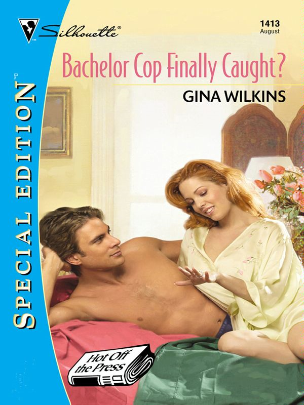 Bachelor Cop Finally Caught? By: Gina Wilkins