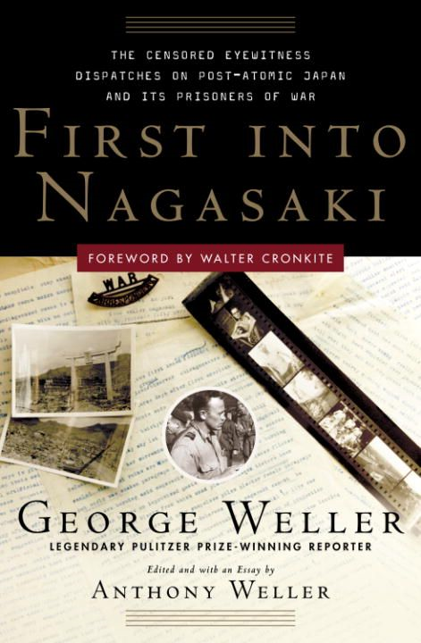 First Into Nagasaki By: Anthony Weller,George Weller
