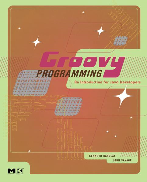 Groovy Programming By: John Savage,Kenneth Barclay