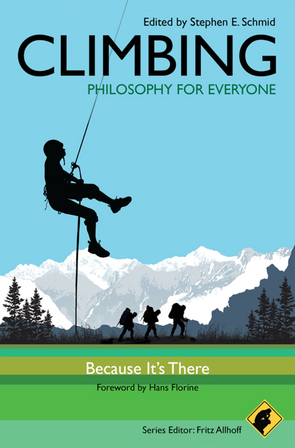 Climbing - Philosophy for Everyone By: Fritz Allhoff