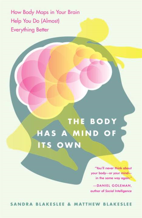 The Body Has a Mind of Its Own By: Matthew Blakeslee,Sandra Blakeslee