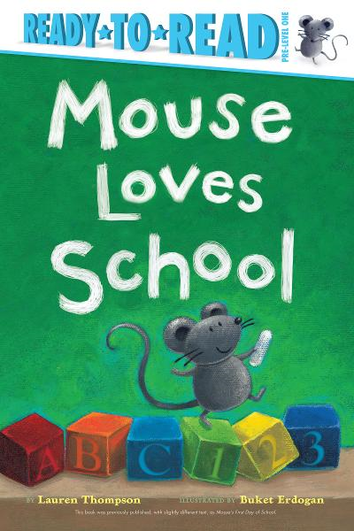 Mouse Loves School By: Lauren Thompson,Buket Erdogan