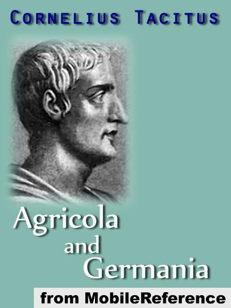 Agricola And Germania: Translation Based On Alfred John Church And William Jackson Brodribb (1876) (Mobi Classics)