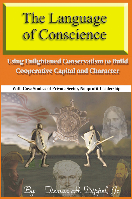 The Language of Conscience: Using Enlightened Conservatism to Build Cooperative Capital and Character By: Tieman H. Dippel Jr.