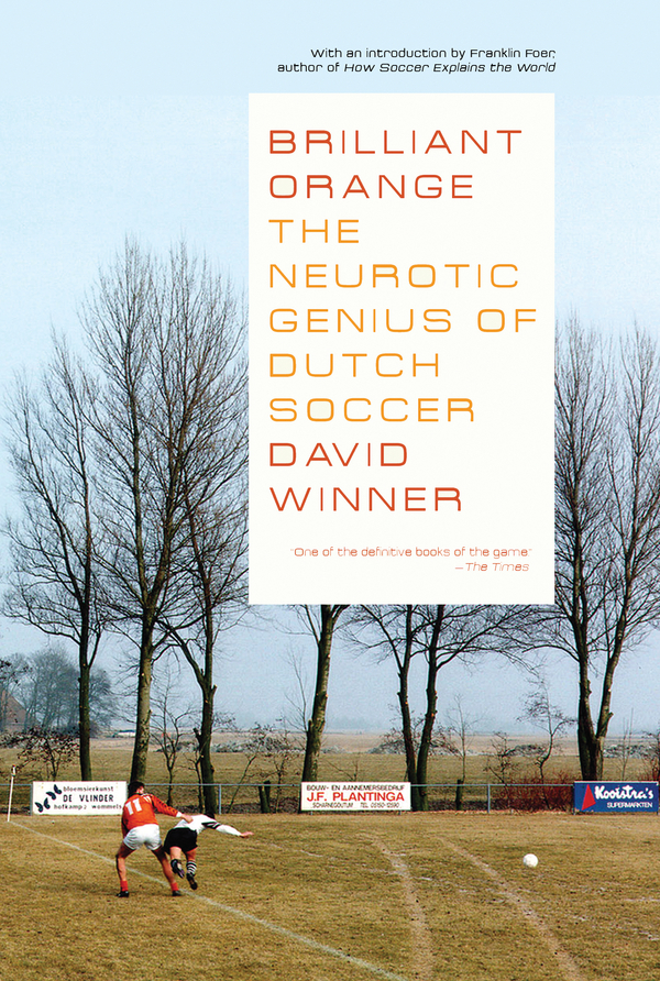 Brilliant OrangeThe Neurotic Genius of Dutch Soccer: The Neurotic Genius of Dutch Soccer By: David Winner