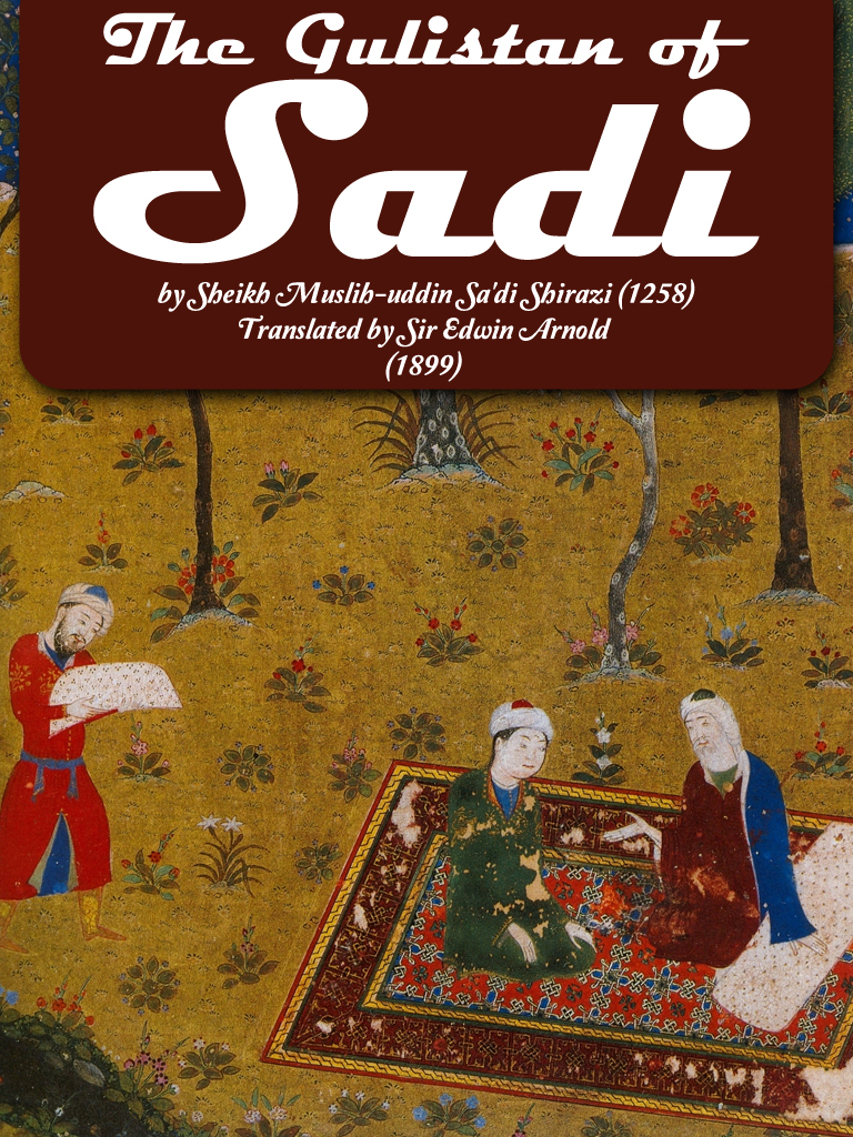 The Gulistan Of Sadi By: Edwin Arnold