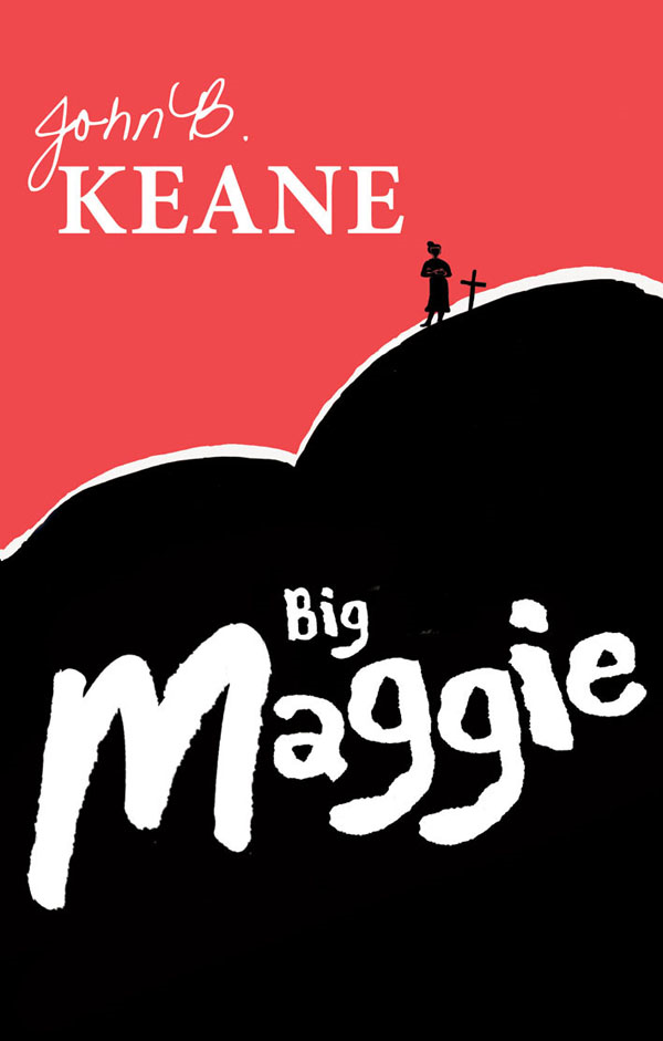 Big Maggie by John B.Keane: One of Ireland's favourite writers By: John B Keane