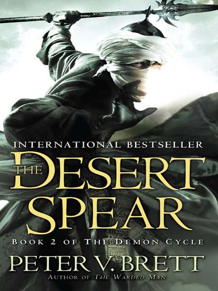 The Desert Spear: Book Two of The Demon Cycle By: Peter V. Brett