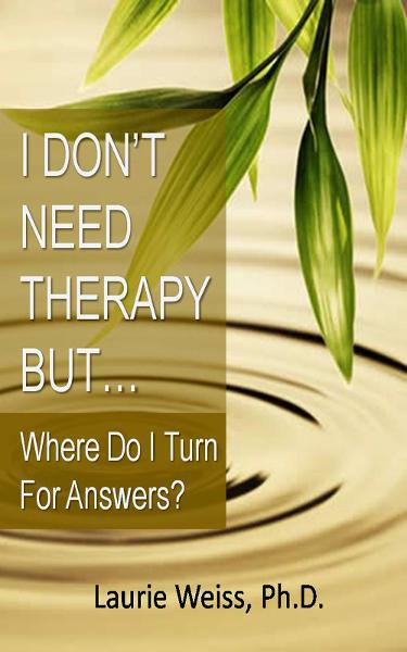 I Don't Need Therapy ,..  But Where Do I Turn for Answers?