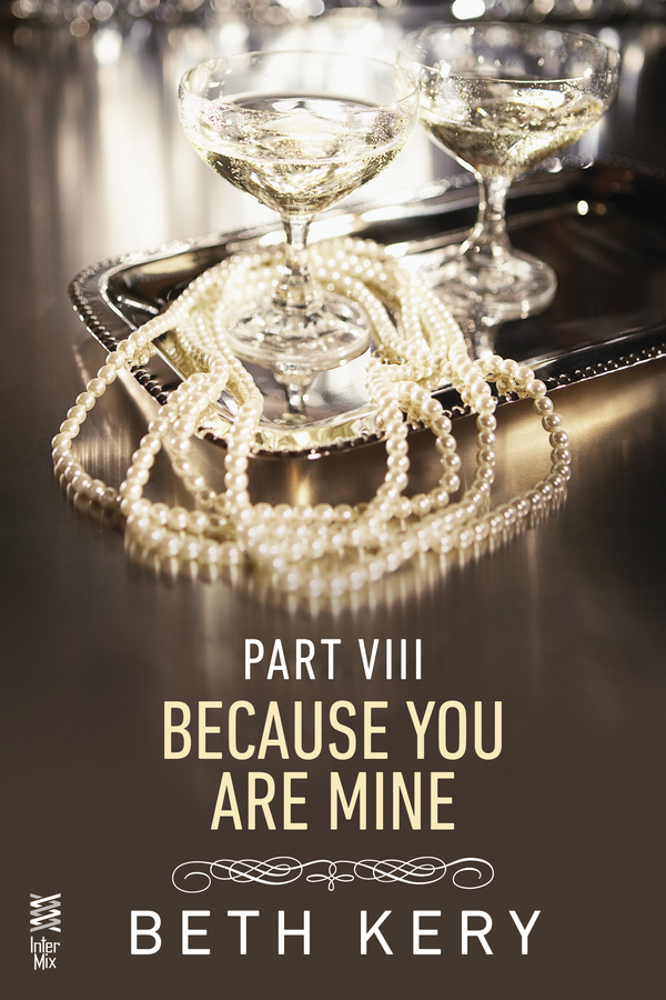 Because You Are Mine Part VIII By: Beth Kery