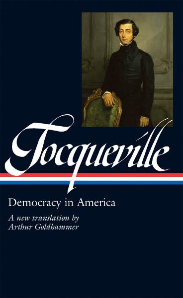 Alexis de Tocqueville: Democracy in America: A New Translation by Arthur Goldhammer