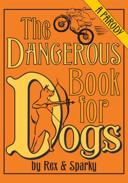 The Dangerous Book for Dogs By: Janet Ginsburg,Joe Garden