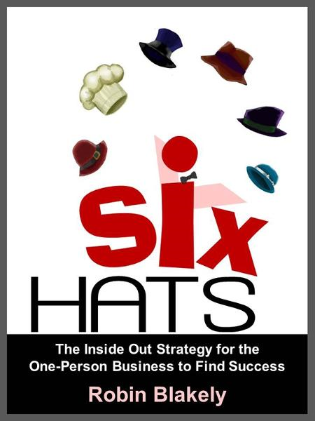 Six Hats: The Inside Out Strategy for the One-Person Business to Find Success
