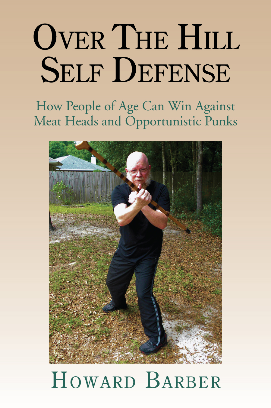 OVER THE HILL SELF DEFENSE By: Howard Barber