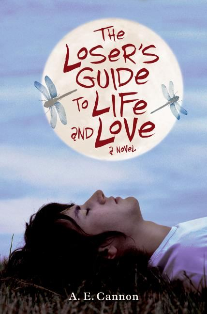 The Loser's Guide to Life and Love By: A. E. Cannon