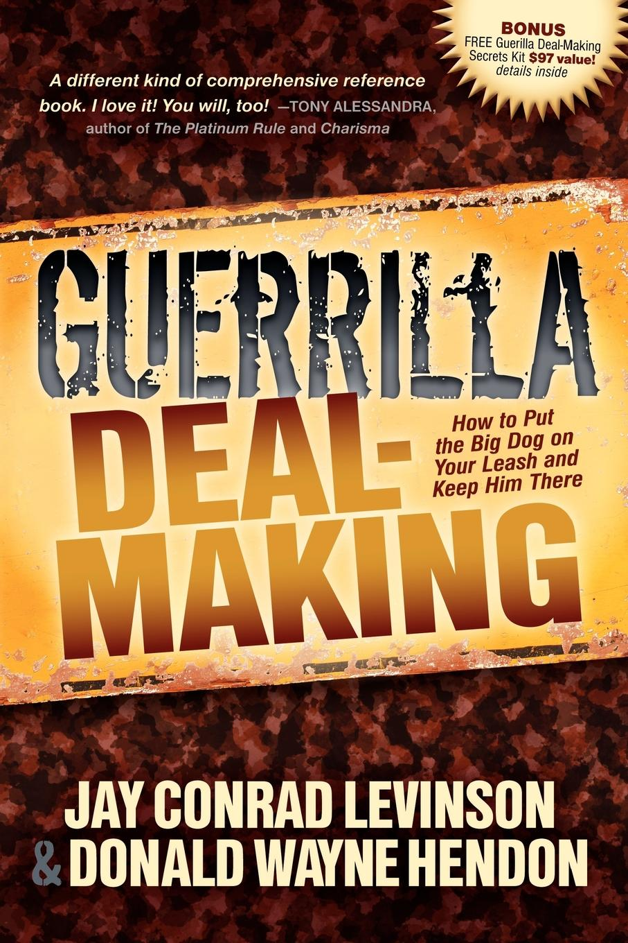 Guerrilla Deal-Making: How to Put the Big Dog on Your Leash and Keep Him There By: Donald W Hendon,Jay Conrad Levinson