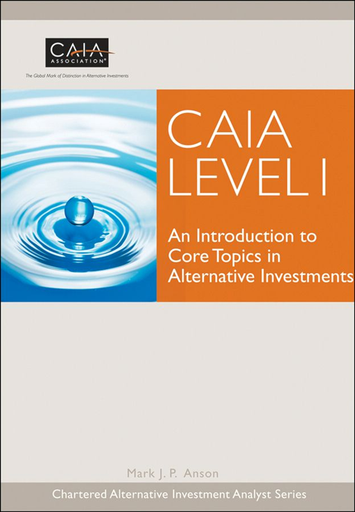 CAIA Level I By: CAIA Association,Mark J. P. Anson PhD, CFA