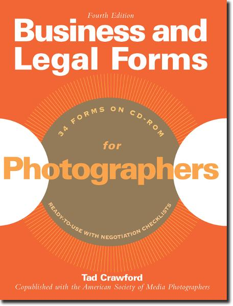 Business and Legal Forms for Photographers, 4th Ed. By: Tad Crawford