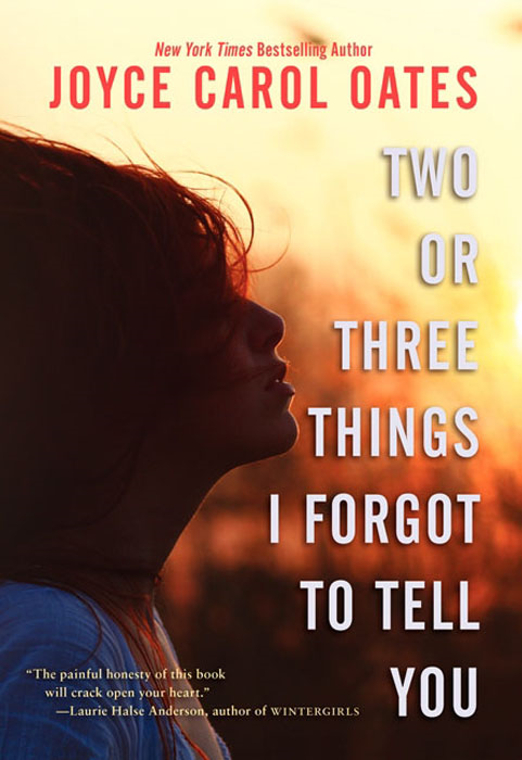 Two or Three Things I Forgot to Tell You By: Joyce Carol Oates