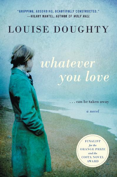 Whatever You Love By: Louise Doughty