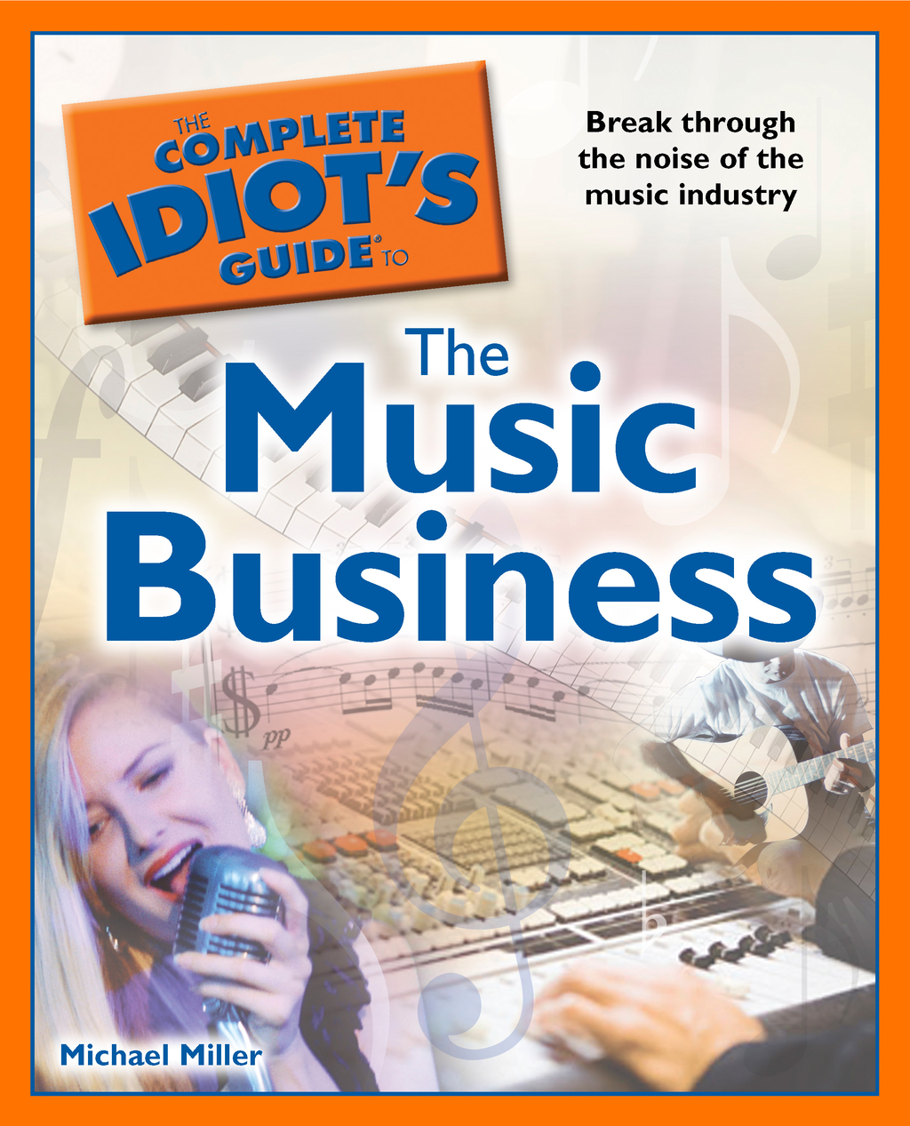 The Complete Idiot's Guide to the Music Business By: Michael Miller