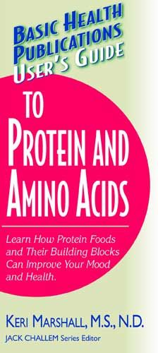 User's Guide To Protein And Amino Acids (Basic Health Publications User's Guide) By: Marshall Keri