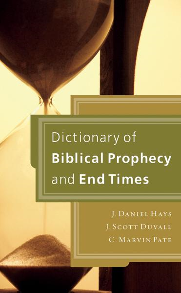 Dictionary of Biblical Prophecy and End Times By: C. Marvin   Pate,J. Daniel   Hays,J. Scott   Duvall