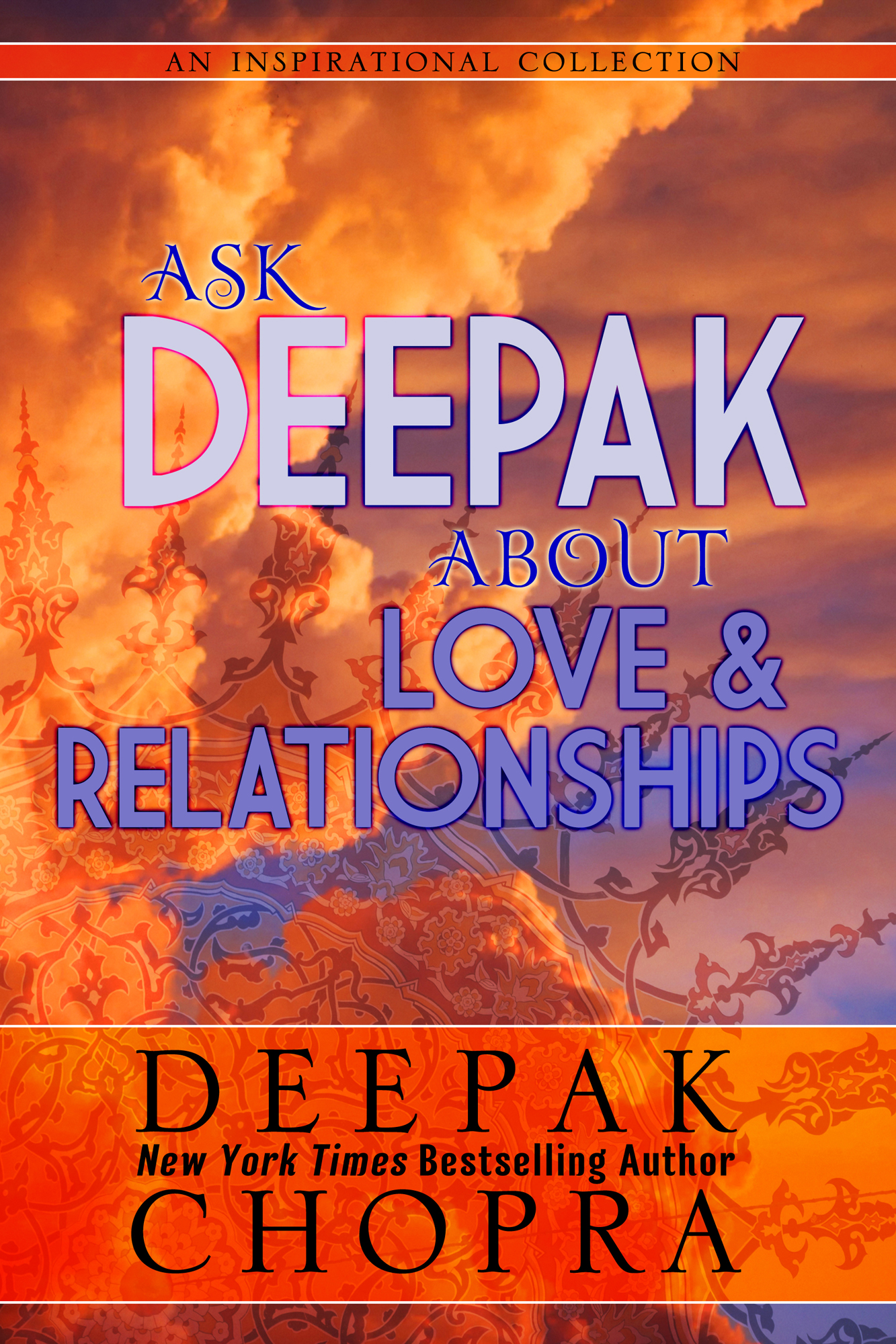 Ask Deepak About Love and Relationships By: Deepak Chopra