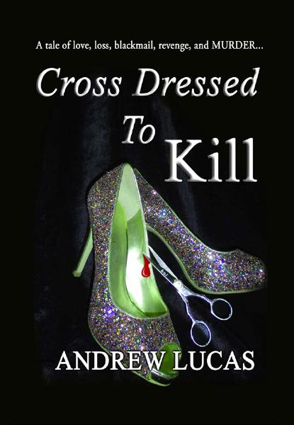 Cross Dressed to Kill: Love, Loss, Revenge and a spot of Murder!