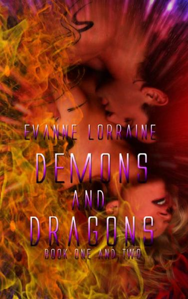 Demons and Dragons Book One and Two By: Evanne Lorraine