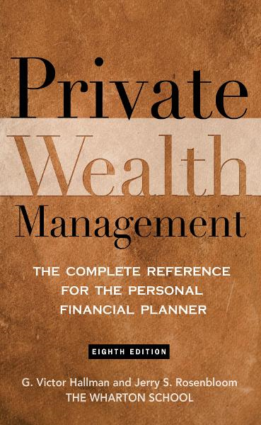 Private Wealth Management: The Complete Reference for the Personal Financial Planner By:  Jerry Rosenbloom,G. Victor Hallman