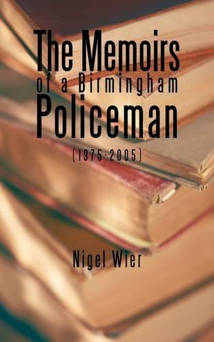 The Memoirs of a Birmingham Policeman (1975-2005) By: Nigel Wier
