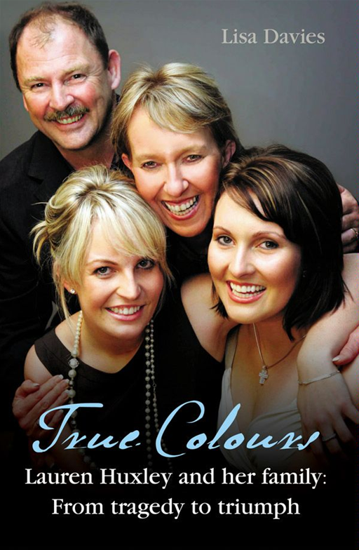 True Colours: Lauren Huxley and her family from Tragedy to Triumph