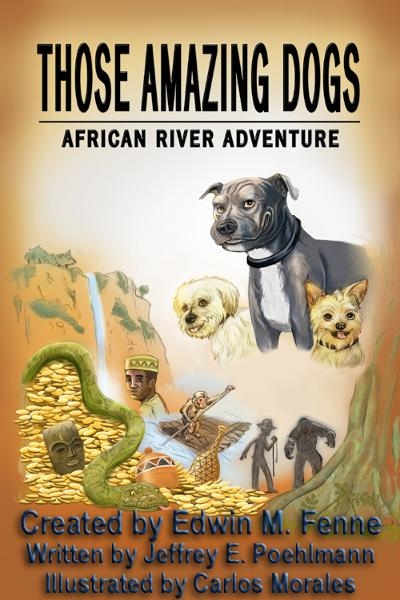 Those Amazing Dogs: African River Adventure By: Edwin Fenne