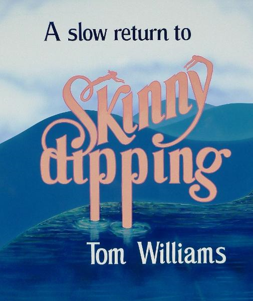 A Slow Return to Skinny Dipping By: Tom Williams