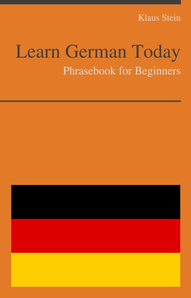Learn German Today - Phrasebook For Beginners By: Klaus Stein