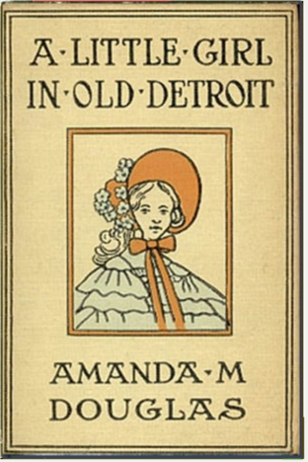 A Little Girl in Old Detroit By: Amanda Minnie Douglas