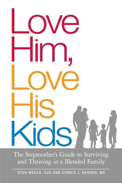 Love Him, Love His Kids: The Stepmother's Guide to Surviving and Thriving in a Blended Family By: Connie J. Hansen,Stan Wenck