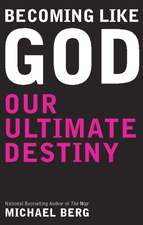 Becoming Like God: Our Ultimate Destiny By: Michael Berg