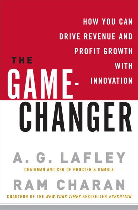 The Game-Changer By: A.G. Lafley,Ram Charan